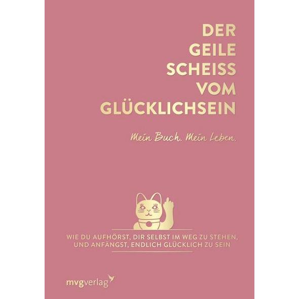 Der geile Scheiß vom Glücklichsein – Mein Buch. Mein Leben.